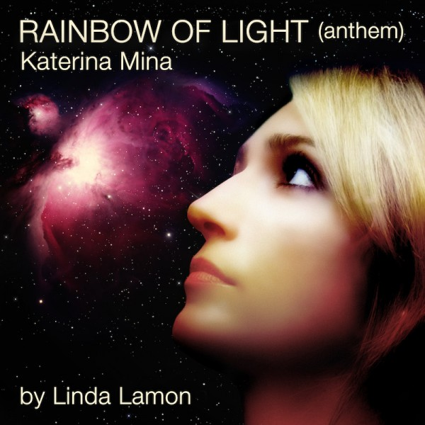 Rainbow Of Light (anthem) Katerina Mina © Linda Lamon  artwork by Tom Grimshaw